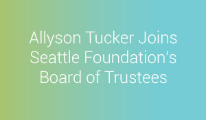 Title: Allyson Tucker Joins Seattle Foundation's Board of Trustees
