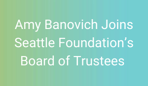 Amy Banovich Joins Seattle Foundation's Board of Trustees
