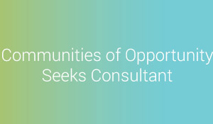 Communities of Opportunity seeks consultant to assist groups with developing agenda