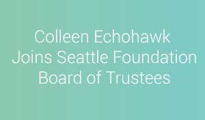 Colleen Echohawk Joins Seattle Board of Trustees