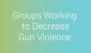 Groups working to decrease gun violence