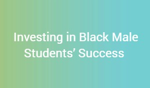 title with ombre green  background: Investing in Black Male Students Success
