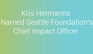 Kris Hermanns becomes Seattle Foundation's Chief Impact Officer