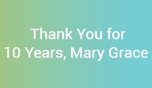 Thank You for 10 Years, Mary Grace