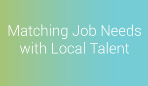Matching job needs with local talent