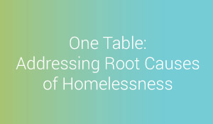 One Table is a new regional effort to address the root causes of homelessness