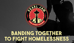 "Pearl Jam banner ""Banning Together to Fight Homelessness"""